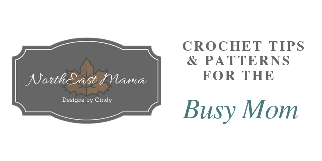 Northeast Mama - Designs by cindy - Crochet tips & patterns for the busy mom